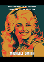 HAPPY  BIRTHDAY  TO  MY  FACEBOOK   FRIEND  AND  FELLOW  DOLLY  FAN    MICHELLE   SMITH   - Personalised Poster A4 size
