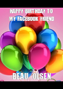 HAPPY  BIRTHDAY  TO      MY  FACEBOOK   FRIEND      BEAU   OLSEN   - Personalised Poster A4 size