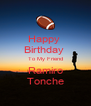 Happy  Birthday  To My Friend Ramiro Tonche - Personalised Poster A4 size