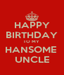 HAPPY BIRTHDAY TO MY  HANSOME  UNCLE - Personalised Poster A4 size