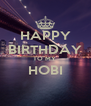 HAPPY BIRTHDAY TO MY  HOBI  - Personalised Poster A4 size