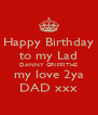 Happy Birthday to my Lad DANNY GRIFFITHS my love 2ya DAD xxx - Personalised Poster A4 size