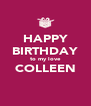 HAPPY BIRTHDAY to my love COLLEEN  - Personalised Poster A4 size