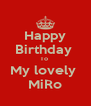 Happy  Birthday  To  My lovely  MiRo - Personalised Poster A4 size