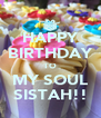 HAPPY BIRTHDAY TO MY SOUL SISTAH!! - Personalised Poster A4 size