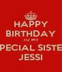 HAPPY BIRTHDAY TO MY SPECIAL SISTER JESSI - Personalised Poster A4 size