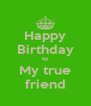 Happy Birthday to My true friend - Personalised Poster A4 size