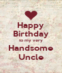 Happy Birthday to my very Handsome Uncle - Personalised Poster A4 size