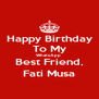 Happy Birthday To My WhatsApp  Best Friend, Fati Musa - Personalised Poster A4 size