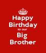 Happy Birthday to our  Big  Brother - Personalised Poster A4 size