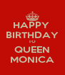 HAPPY  BIRTHDAY TO QUEEN MONICA - Personalised Poster A4 size