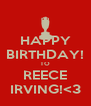HAPPY BIRTHDAY! TO REECE IRVING!<3 - Personalised Poster A4 size