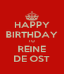 HAPPY BIRTHDAY TO REINE DE OST - Personalised Poster A4 size