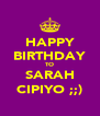 HAPPY BIRTHDAY TO SARAH CIPIYO ;;) - Personalised Poster A4 size