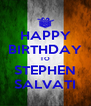 HAPPY BIRTHDAY TO STEPHEN SALVATI - Personalised Poster A4 size