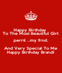 Happy Birthday  To The Most Beautiful Girl perrti ..my frnd. And Very Special To Me Happy Birthday Brandi - Personalised Poster A4 size