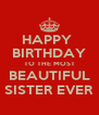 HAPPY  BIRTHDAY TO THE MOST BEAUTIFUL SISTER EVER - Personalised Poster A4 size