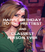 HAPPY BIRTHDAY TO THE PRETTIEST AND CLASSIEST PERSON EVER - Personalised Poster A4 size