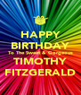 HAPPY BIRTHDAY To The Sweet & Gorgeous TIMOTHY FITZGERALD - Personalised Poster A4 size