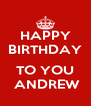 HAPPY BIRTHDAY  TO YOU  ANDREW - Personalised Poster A4 size