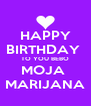 HAPPY BIRTHDAY  TO YOU BEBO MOJA  MARIJANA - Personalised Poster A4 size