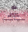 HAPPY BIRTHDAY to you Charlotte Andersen  - Personalised Poster A4 size