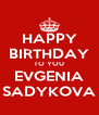 HAPPY BIRTHDAY TO YOU EVGENIA SADYKOVA - Personalised Poster A4 size