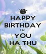 HAPPY BIRTHDAY TO  YOU HA THU - Personalised Poster A4 size
