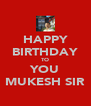 HAPPY BIRTHDAY TO YOU MUKESH SIR - Personalised Poster A4 size
