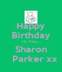 Happy Birthday To You... Sharon    Parker xx - Personalised Poster A4 size