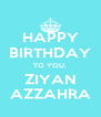 HAPPY BIRTHDAY TO YOU, ZIYAN AZZAHRA - Personalised Poster A4 size