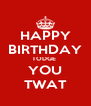 HAPPY BIRTHDAY TODGE  YOU TWAT - Personalised Poster A4 size