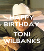HAPPY BIRTHDAY  TONI WILBANKS - Personalised Poster A4 size