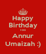 Happy Birthday Too Annur Umaizah :) - Personalised Poster A4 size