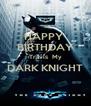HAPPY  BIRTHDAY Travis  My DARK KNIGHT  - Personalised Poster A4 size