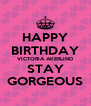 HAPPY BIRTHDAY VICTORIA AKERLIND STAY GORGEOUS - Personalised Poster A4 size