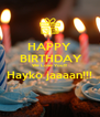 HAPPY  BIRTHDAY We Love You!!! Hayko jaaaan!!!  - Personalised Poster A4 size
