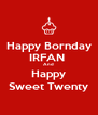 Happy Bornday IRFAN  And Happy Sweet Twenty - Personalised Poster A4 size