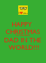 HAPPY  CHRISTMAS TO THE BEST DAD IN THE  WORLD!!! - Personalised Poster A4 size
