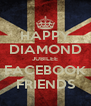 HAPPY DIAMOND JUBILEE FACEBOOK FRIENDS - Personalised Poster A4 size