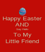 Happy Easter AND Say Hello To My Little Friend - Personalised Poster A4 size