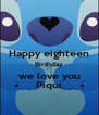 Happy eighteen Birthday we love you Piqui - Personalised Poster A4 size
