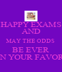 HAPPY EXAMS AND MAY THE ODDS  BE EVER IN YOUR FAVOR - Personalised Poster A4 size