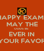 HAPPY EXAMS MAY THE ODDS BE  EVER IN YOUR FAVOR - Personalised Poster A4 size