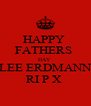 HAPPY  FATHERS  DAY  LEE ERDMANN RI P X  - Personalised Poster A4 size