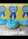 Happy Fathers Day Stephen (ph) - Personalised Poster A4 size
