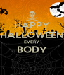 HAPPY HALLOWEEN EVERY BODY  - Personalised Poster A4 size