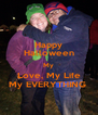 Happy Halloween My Love, My Life My EVERYTHING  - Personalised Poster A4 size