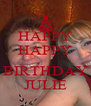 HAPPY HAPPY  BIRTHDAY JULIE - Personalised Poster A4 size