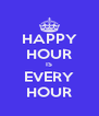 HAPPY HOUR IS EVERY HOUR - Personalised Poster A4 size